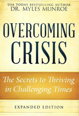Overcoming Crisis, Revised Edition: The Secrets to Thriving in Challenging Times - Dr. Myles Monroe