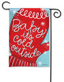 Baby It's Cold Garden Flag
