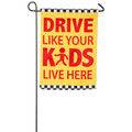 Drive Like Your Kids Live Here Suede Garden Flag