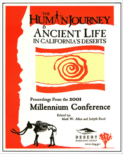 The Human Journey. Ancient Life in California's Deserts, edited by Mark W. Allen and Judyth Reed. These proceedings of the 2001 Millennium Conference of archaeologists, ethnohistorians, and paleontologists describe and interpret unique cultural  and natural resources of the California deserts. 376 pages.