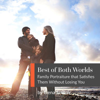 Best of Both Worlds | Family Portraiture that Satisfies Them Without Losing You (Elena S. Blair)