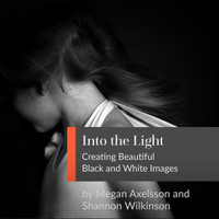 Into the Light: Creating Beautiful Black and White Images