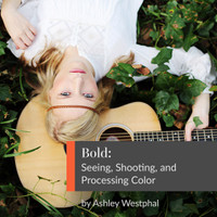 Bold: Seeing, Shooting and Processing Color with Ashley Westphal