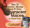 HOW TO DISCOVER, DEVELOP, KEEP & GROW CHARACTER VOICES by Patrick Fraley (2–CD Set)