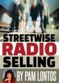 STREETWISE RADIO SELLING by Pam Lontos (audio training course)