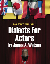 DIALECTS FOR ACTORS Voice Overs Voice Acting James A. Watson
