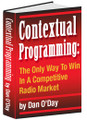 CONTEXTUAL PROGRAMMING: The Only Way To Win in a Competitive Radio Market by Dan O'Day (E-Book)