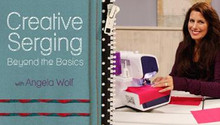 DVD CREATIVE SERGING BEYOND THE BASICS WITH ANGELA WOLF  | CRAFTSY