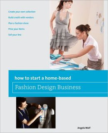 How to Start a Home-based Fashion Design Business - Autographed Author: Angela Wolf