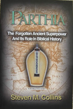 Parthia: The Forgotten Ancient Superpower and Its Role In Biblical History, by Steven M. Collins, front cover