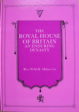 The Royal House of Britain An Enduring Dynasty by Rev. W.M.H. Milner