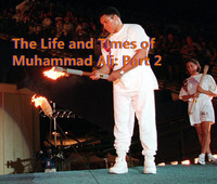 THE LIFE AND TIMES OF MUHAMMAD ALI: PART 2