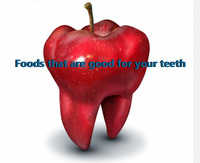 FOODS THAT ARE GOOD FOR YOUR TEETH