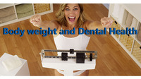 BODY WEIGHT AND DENTAL HEALTH