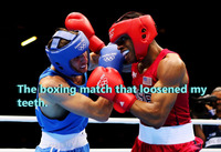 THE BOXING MATCH THAT LOOSENED MY TEETH