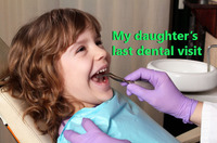 MY DAUGHTER'S LATEST DENTAL VISIT