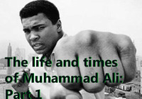 THE LIFE AND TIMES OF MUHAMMAD ALI: PART 1