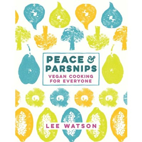 Peace & Parsnips - Vegan Cooking Book for Everyone [Lee Watson]