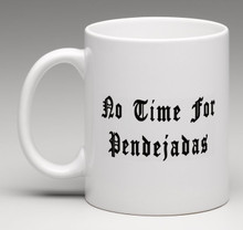 No Time For Pendejadas Mug