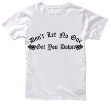 Don't Let No One Get You Down T-Shirt