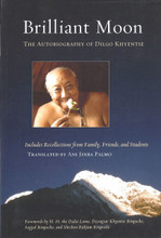 Brilliant Moon: The Autobiography of Dilgo Khyentse by Dilgo Khyentse Rinpoche, translated by Ani Jinba Palmo