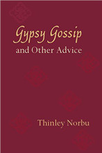 Gypsy Gossip and Other Advice by Thinley Norbu Rinpoche