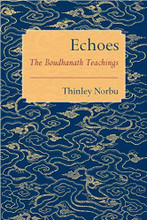 Echoes: The Boudhanath Teachings by Thinley Norbu