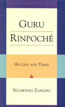 Guru Rinpoche: His Lives and Times (Tsadra Foundation Series)