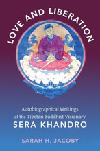 Love and Liberation: Autobiographical Writings of the Tibetan Buddhist Visionary Sera Khandro