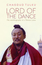 Lord of the Dance: The Autobiography of a Tibetan Lama by Chagdud Tulku