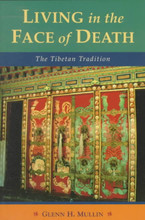 Living in the Face of Death: The Tibetan Tradition by Glenn H. Mullin
