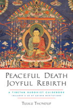 Peaceful Death, Joyful Rebirth A Tibetan Buddhist Guidebook (Includes a CD of Guided Meditations) by Tulku Thondup