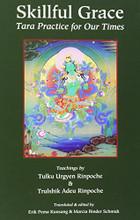 Skillful Grace: Tara Practice for Our Times, Teachings by Tulku Urgyen Rinpoche, Chokgyur Lingpa, Tulku Adeu Rinpoche, translated and edited by Erik Pema Kunsang and Marcia Binder Schmidt