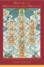 Masters of Meditation and Miracles: Lives of the Great Buddhist Masters of India and Tibet by Tulku Thondup