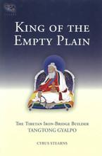 King of the Empty Plain: The Tibetan Iron-Bridge Builder Tangtong Gyalpo by Cyrus Stearns