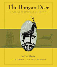 The Banyan Deer: A Parable of Courage & Compassion by Rafe Martin, illustrated by Richard Wehrman