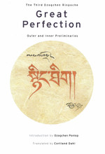 Great Perfection Vol. I: Outer and Inner Preliminaries by Third Dzogchen Rinpoche, translated by Cortland Dahl