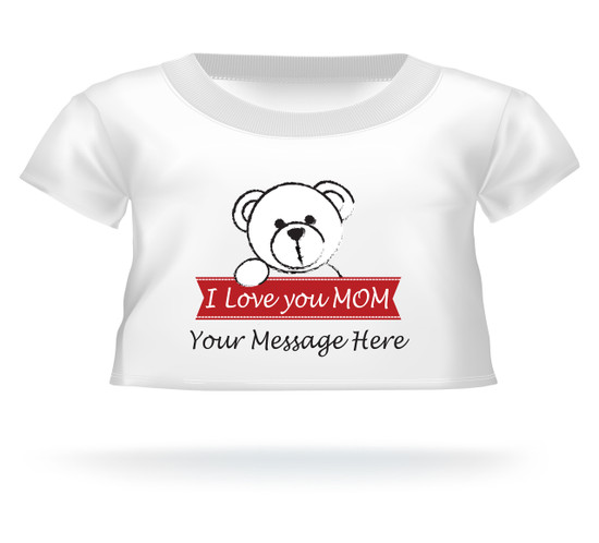 Personalized I Love you Mom Giant Teddy Bear shirt