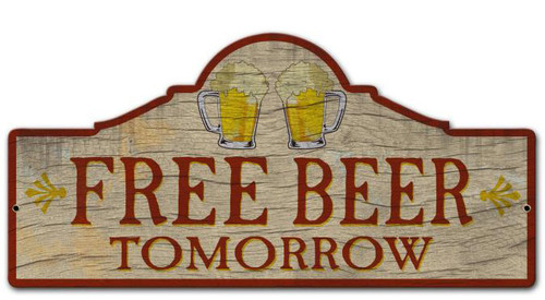 Free Beer Tomorrow Custom Shape Metal Sign 26 x 12 Inches