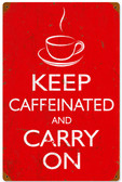 Keep Caffeinated and Carry On Metal Sign 12 x 18 Inches