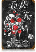 Vintage-Retro To Die For Metal-Tin Sign