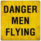 Danger Men Flying Metal Sign 12 x 12 Inches