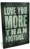 Love You More Than Football Table Topper 6 x 9 Inches