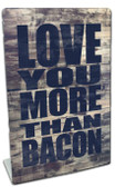 Love You More Than Bacon Table Topper 6 x 9 Inches