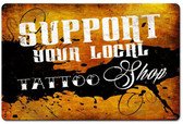 Support your local Tattoo shop  Metal Sign 18 x 12 Inches