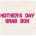 MOTHER'S DAY GRAB BOX