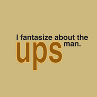 I FANTASIZE ABOUT THE UPS MAN MENS TEE SHIRT
