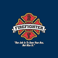 FIREFIGHTER OUR JOB IS TO SAVE YOUR ASS NOT KISS IT MENS TSHIRT
