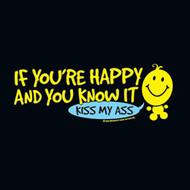 If Your Happy And You Know It Kiss My Ass Mens Tee Shirt