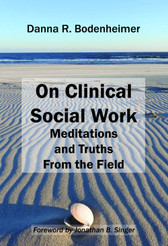 On Clinical Social Work: Meditations and Truths From the Field
